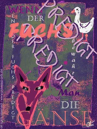 universal arts Jacqueline Ditt & Mario Strack, Wenn der Fuchs predigt bewahr man die Gänse von Jacqueline Ditt, Tiere: Land, Tiere: Luft, Expressionismus